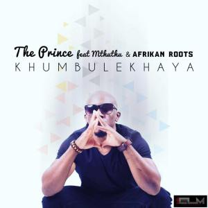 The Prince feat. Mthuthu & Afrikan Roots - Khumbulekhaya (Main Mix) 2017