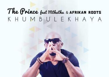 The Prince feat. Mthuthu & Afrikan Roots - Khumbulekhaya (Main Mix) 2017