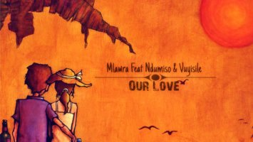 Mlawra, Ndumiso, Vuyisile – Our Love (Original Mix)