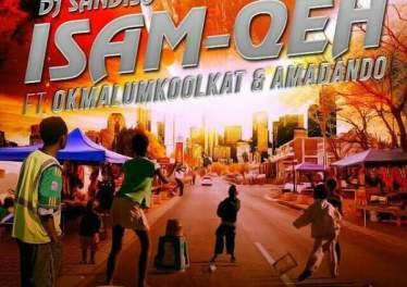 DJ Sandiso - Isam Qeh (feat. Okmalumkoolkat & Amadando) 2017