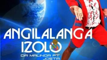 Dr Malinga - Angilalanga Izolo (feat. Josta) 2017