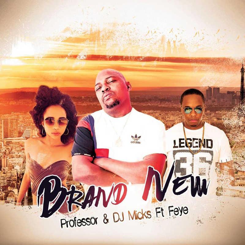 Professor & DJ Micks ft. Feye - Brand New