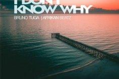 DJ Bruno Tuga & Afrikan Beatz - I Don't Know Why