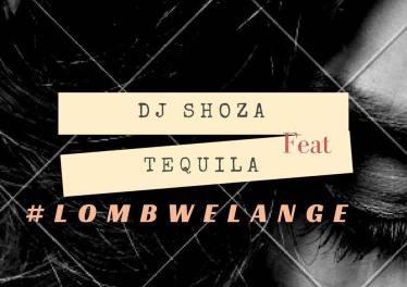 Dj Shoza feat. Tequila - Lombwelange
