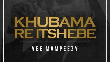 Vee Mampeezy - Khubama Re Itshebe