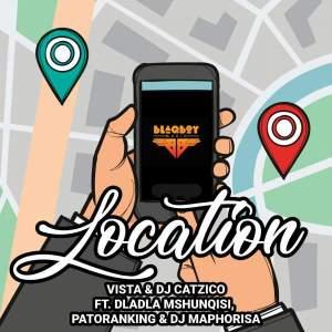 Vista & DJ Catzico - Location ft. Dladla Mshunqisi, Patoranking & DJ Maphorisa