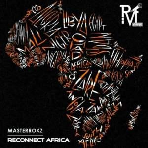 Masterroxz - Reconnect Africa (Original Mix)