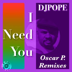 DjPope - I Need You (Oscar P. Remixes)