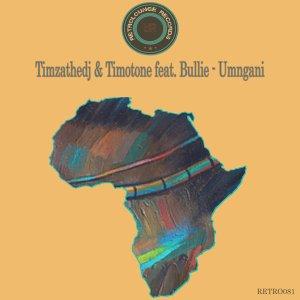 Timzathedj, Timotone - Umngani feat. Bullie (Original Mix)