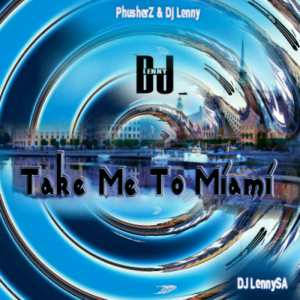 DJ Lenny - Take Me To Miami.  new house music 2018, best house music 2018, latest house music tracks, dance music, latest sa house music, new music releases