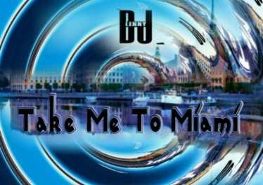 DJ Lenny - Take Me To Miami (Main Mix)