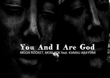 Moon Rocket & MoBlack feat. Kamau Abayomi - You And I Are God