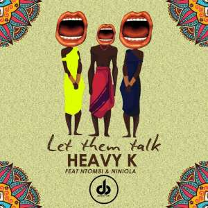 Heavy K - Let Them Talk (feat. Ntombi & Niniola). Latest Afro House Music, afro house download mp3, latest south african music