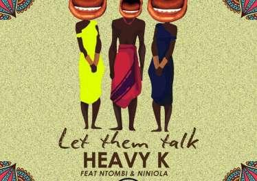 Heavy K - Let Them Talk (feat. Ntombi & Niniola)
