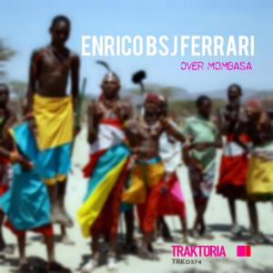 Enrico BSJ Ferrari - Over Mombasa (Original Mix). Download afro deep house, tribal house music, afro house music mp3 download for free south africa