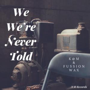 K@M & Fussion Wax - We Were Never Told. atest house music, deep house tracks, house music download, club music, afro house music, afro deep house, tribal house