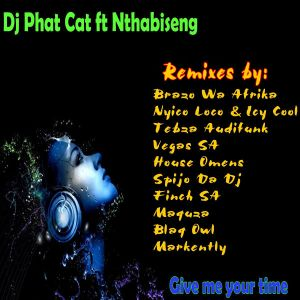 Dj Phat Cat feat. Nthabiseng - Give me your Time (Blaq Owl Remix). latest house music, deep house tracks, house music download, club music, afro house music, afro deep house, tribal house music, afromix, deep house jazz
