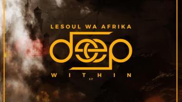 LeSoul WaAfrika - Deep Within EP. Download afro house 2018, mp3 free download afro house music, afro deep house, tribal house music, afromix, deep house jazz