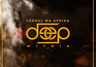 LeSoul WaAfrika - Deep Within EP. Download afro house 2018, mp3 free download afro house music, afro deep house, tribal house music, afromix, deep house jazz