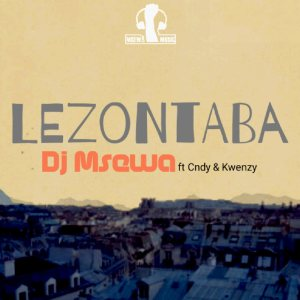 Dj Msewa feat. Cndy & Kwenzy - Lezontaba. latest house music, deep house tracks, house music download, new house music 2018, best house music 2018, latest house music tracks, dance music, latest sa house music, club music, afro house music