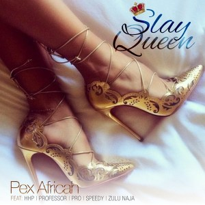 Pex Africah - Slay Queen (feat. Professor, Speedy, Pro, HHP, Zulu Naja). Download gqom 2018, mp3 south africa afro house music, gqom music download, new gqom songs.