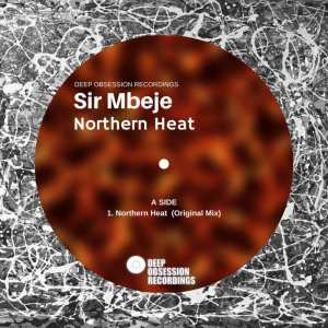 Sir Mbeje - Northern Heat. afro house music, afro deep house, tribal house music, best house music, afromix, deep house jazz, afro house music