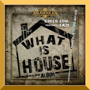 Greco Soul feat. Eaze - What Is House EP. deep house sounds, new house music 2018, latest house music, deep house tracks, house music download, club music, afro house music, afro deep house,  african house music, soulful house, deep tech house, afro tech house, tribal house musi