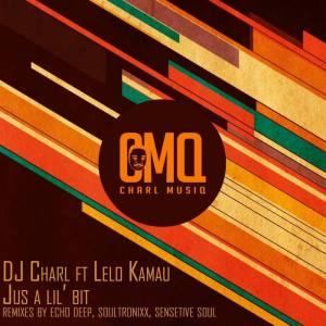 DJ Charl feat. Lelo Kamau - Just A Lil Bit (Soulful Remix)