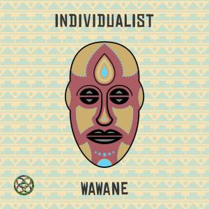 Individualist - WaWaNe (Fka Mash Afro Glitch). latest house music, deep house tracks, house music download, club music, afro house music, afro deep house, tribal house music, best house music, afromix, deep house jazz