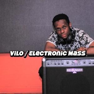 Vilo - Electronic Mass. local house music, house music online, african house music, soulful house, deep tech house, afro tech house
