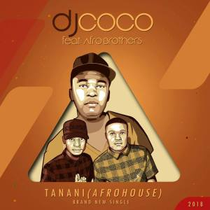 DJ Coco feat. Afro Brotherz - Tanani (Radio Edit). south african deep house, afro beat, afro music, latest south african house, funky house, new house music 2018, best house music 2018, latest house music tracks, dance music