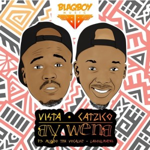 Vista & Catzico - Ay Wena (feat. Mlindo The Vocalist & LaSoulMates). Download latest gqom music 2018