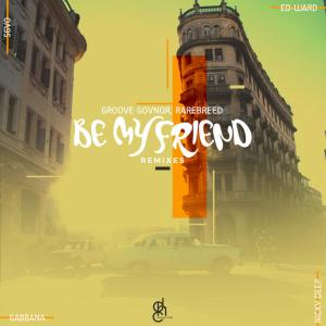 Groove Govnor & Rarebreed - Be My Friend (Gabbana Remix). deep house tracks, house music download, african house music, soulful house, deep house datafilehost, afro house music, afro deep house, latest sa house music
