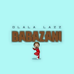 Dlala Lazz - Babazani. new gqom music, download gqom songs, south africa gqom 2018