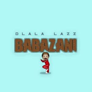 Dlala Lazz - Babazani. new gqom music, download gqom songs, south africa gqom 2018