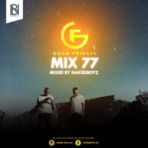 GqomFriday Mix Vol.77 (Mixed By Naked Boyz). Latest gqom music, gqom tracks, gqom music download, club music, afro house music, mp3 download gqom music, gqom music 2018