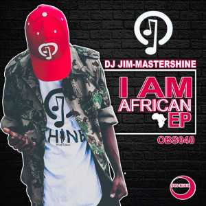 Dj Jim Mastershine - I Am African EP. afro beat, datafilehost house music, mzansi house music downloads, south african deep house, latest south african house
