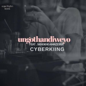Cyberkiing feat. Skhokho Amazebra - Ungothandiweyo