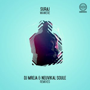 SURAJ - Wawere (Dj Mreja & Neuvikal Soule Afro-Tech Remix). latest house music, deep house tracks, house music download, club music, afro house music, afro deep tech house