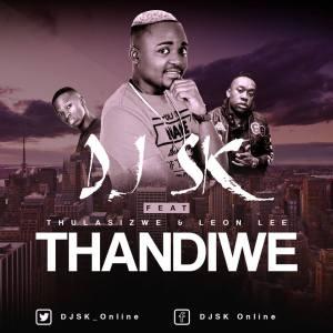DJ SK Thandiwe DJ SK - Thandiwe (feat. Thulasizwe & Leon Lee)