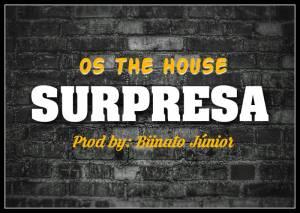 Os The House - Surpresa