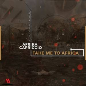 Afrika Capriccio - Take Me To Africa (Original Mix)