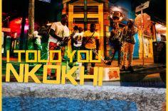 Nkokhi - I Told You - latest house music, deep house tracks, house music download, afro house music, afro deep house, tribal house music,