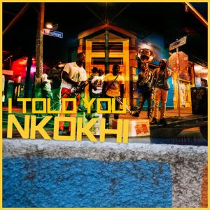 Nkokhi - I Told You - latest house music, deep house tracks, house music download, afro house music, afro deep house, tribal house music,