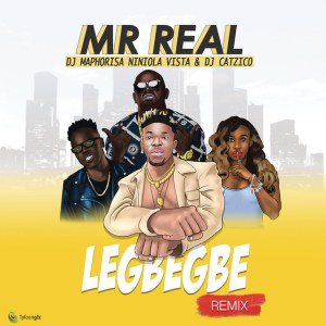 Mr Real feat. DJ Maphorisa, Niniola, Vista & DJ Catzico - Legbegbe (Remix). download new gqom songs, gqom music 2018, south africa gqom music, latest gqom durban mp3 songs