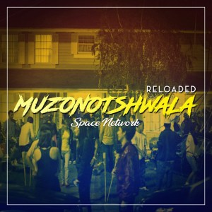 Space Network - Muzonotshwala Reloaded EP , gqom music 2018, new gqom songs, south africa gqom music, gqom music download