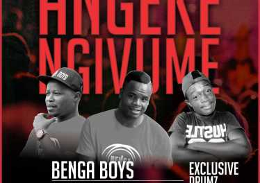 Benga Boys - Angeke Ngivume (feat. Exclusive Drumz)