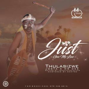 Thulasizwe - Give Me Love (feat. Josta & Mr Dee)