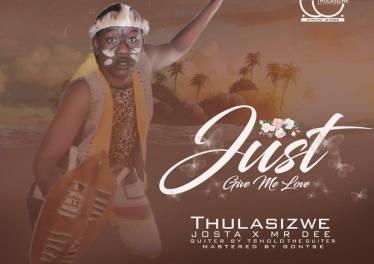 Thulasizwe - Give Me Love (feat. Josta & Mr Dee)