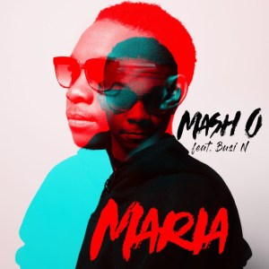 Mash.O - Maria (feat. Busi N) - latest house music, deep house tracks, house music download, south african deep house, latest south african house, new house music 2018, best house music 2018, latest house music tracks, dance music, latest sa house music, club music, afro house music,
